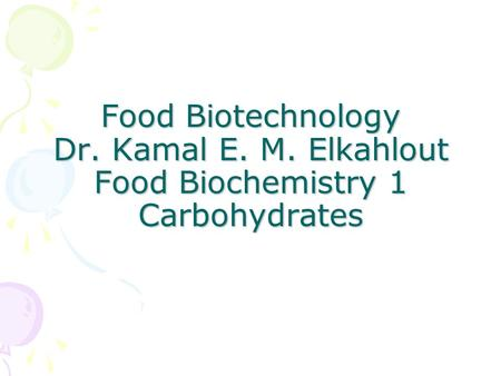 Food Biotechnology Dr. Kamal E. M. Elkahlout Food Biochemistry 1 Carbohydrates.