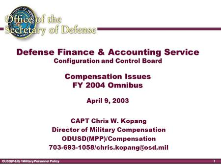 1 OUSD(P&R) / Military Personnel Policy Defense Finance & Accounting Service Configuration and Control Board Compensation Issues FY 2004 Omnibus April.