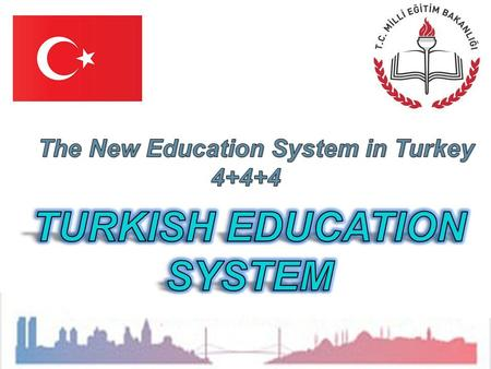 The New Education System in Turkey 4+4+4. The New School Term in Turkey started 2012 and with the new term starts a new Education System in Turkey which.