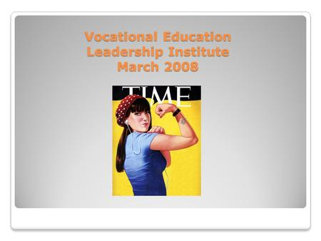 Vocational Education Leadership Institute March 2008.