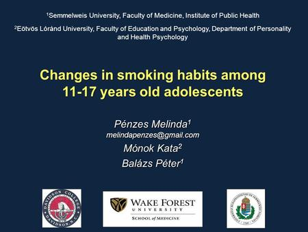 Changes in smoking habits among 11-17 years old adolescents 1 Semmelweis University, Faculty of Medicine, Institute of Public Health 2 Eötvös Lóránd University,