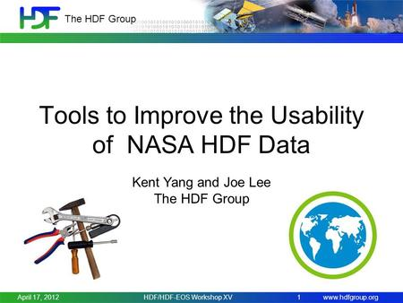 Www.hdfgroup.org The HDF Group HDF/HDF-EOS Workshop XV1 Tools to Improve the Usability of NASA HDF Data Kent Yang and Joe Lee The HDF Group April 17, 2012.