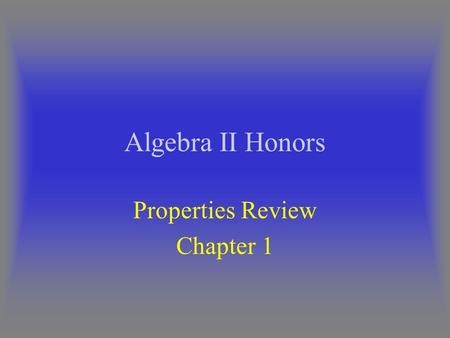 Algebra II Honors Properties Review Chapter 1. We will solve 2x + 4 = 6x – 12 Showing all of the properties used So Let's go!