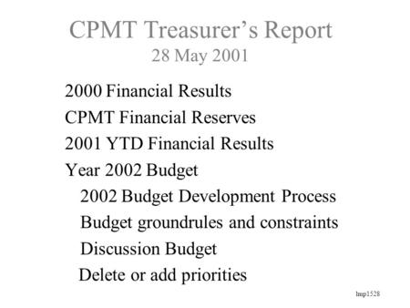 Lmp1528 CPMT Treasurer's Report 28 May 2001 2000 Financial Results CPMT Financial Reserves 2001 YTD Financial Results Year 2002 Budget 2002 Budget Development.