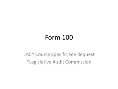 Form 100 LAC* Course Specific Fee Request *Legislative Audit Commission.