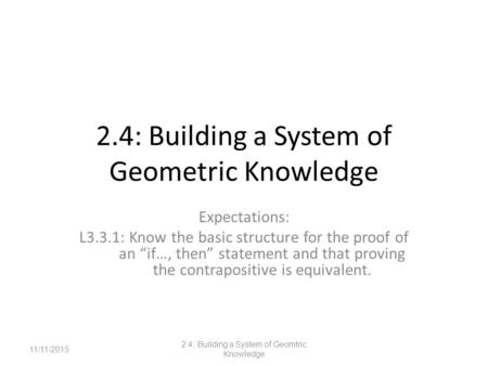 "2.4: Building a System of Geometric Knowledge Expectations: L3.3.1: Know the basic structure for the proof of an ""if…, then"" statement and that proving."