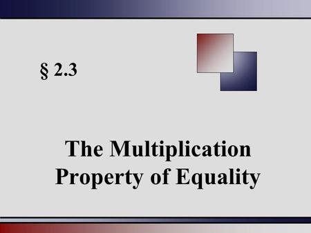 § 2.3 The Multiplication Property of Equality. Martin-Gay, Beginning Algebra, 5ed 22 Multiplication Property of Equality If a, b, and c are real numbers,