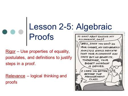 Lesson 2-5: Algebraic Proofs Rigor – Use properties of equality, postulates, and definitions to justify steps in a proof. Relevance – logical thinking.