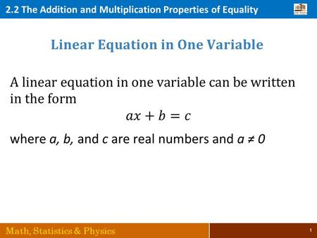 2.2 The Addition and Multiplication Properties of Equality Math, Statistics & Physics 1.