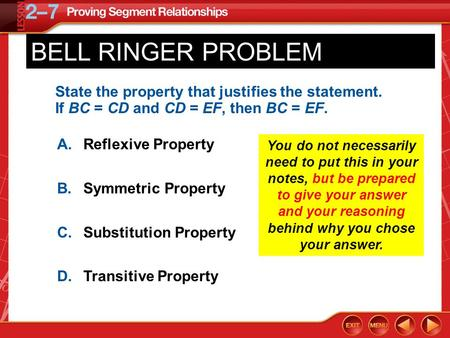 BELL RINGER PROBLEM State the property that justifies the statement. If BC = CD and CD = EF, then BC = EF. A.	Reflexive Property B.	Symmetric Property.