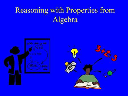 Reasoning with Properties from Algebra. Properties of Equality Addition (Subtraction) Property of Equality If a = b, then: a + c = b + c a – c = b – c.