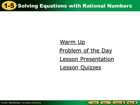 1-5 Solving Equations with Rational Numbers Warm Up Warm Up Lesson Presentation Lesson Presentation Problem of the Day Problem of the Day Lesson Quizzes.
