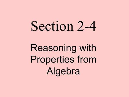 Section 2-4 Reasoning with Properties from Algebra.