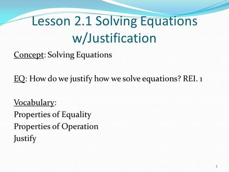 Lesson 2.1 Solving Equations w/Justification Concept: Solving Equations EQ: How do we justify how we solve equations? REI. 1 Vocabulary: Properties of.