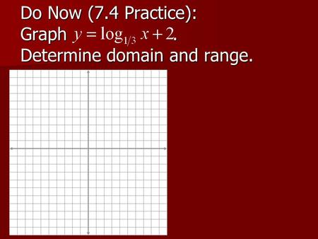 Do Now (7.4 Practice): Graph. Determine domain and range.