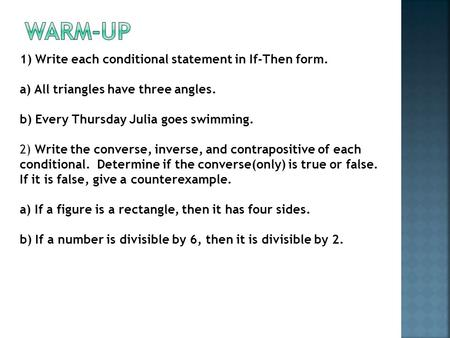 Warm-Up 1) Write each conditional statement in If-Then form.