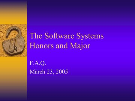 The Software Systems Honors and Major F.A.Q. March 23, 2005.