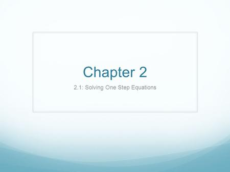 Chapter 2 2.1: Solving One Step Equations. Properties/Definitions Addition Property of Equality: For every real number, a, b & c, if a=b, then a + c =