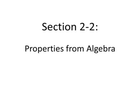 Section 2-2: Properties from Algebra. Properties of Equality Addition Property If a = b and c = d, then _________________________. Subtraction Property.