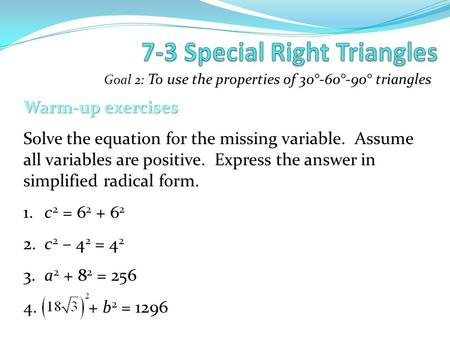 Goal 2: To use the properties of 30°-60°-90° triangles Warm-up exercises Solve the equation for the missing variable. Assume all variables are positive.