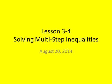 Lesson 3-4 Solving Multi-Step Inequalities August 20, 2014.