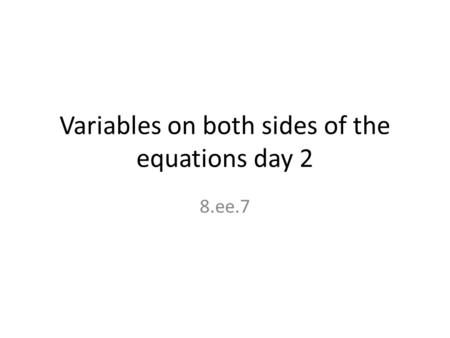 Variables on both sides of the equations day 2 8.ee.7.