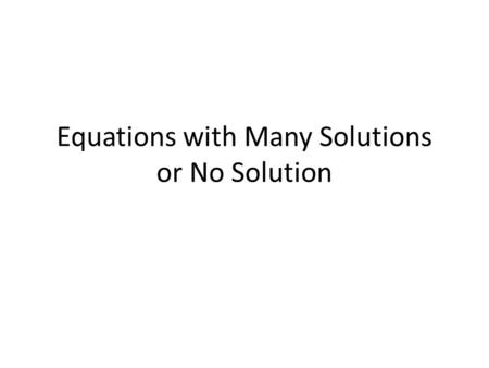 Equations with Many Solutions or No Solution. Warm Up.