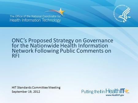 ONC's Proposed Strategy on Governance for the Nationwide Health Information Network Following Public Comments on RFI HIT Standards Committee Meeting September.