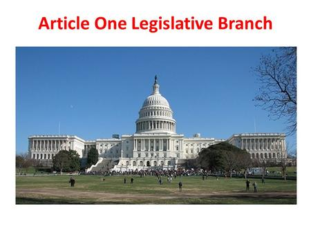 Article One Legislative Branch. House vs. Senate 435 Representatives Based on population- More people more reps Elected directly by the people Each state.