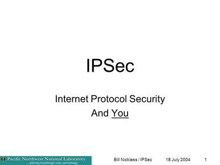 18 July 2004Bill Nickless / IPSec1 IPSec Internet Protocol Security And You.