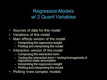 Regression Models w/ 2 Quant Variables Sources of data for this model Variations of this model Main effects version of the model –Interpreting the regression.