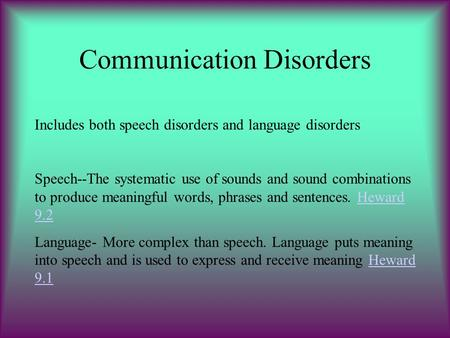 Communication Disorders Includes both speech disorders and language disorders Speech--The systematic use of sounds and sound combinations to produce meaningful.