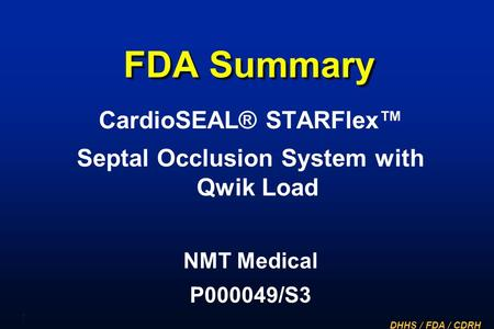DHHS / FDA / CDRH 1 FDA Summary CardioSEAL® STARFlex™ Septal Occlusion System with Qwik Load NMT Medical P000049/S3.