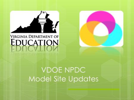 VDOE NPDC Model Site Updates. Belmont Station Elementary School, Loudoun County Model Site Site Composition 3 students Preschool/Elementary Self-contained.