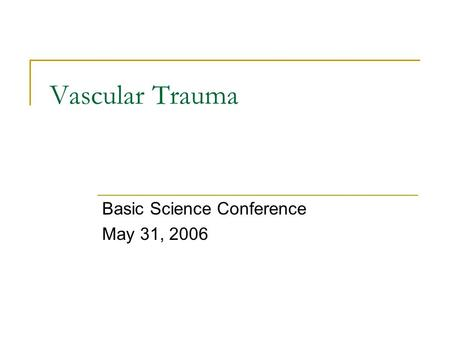 Vascular Trauma Basic Science Conference May 31, 2006.
