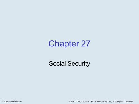 McGraw-Hill/Irwin © 2002 The McGraw-Hill Companies, Inc., All Rights Reserved. Chapter 27 Social Security.