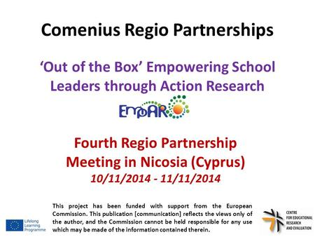 Comenius Regio Partnerships 'Out of the Box' Empowering School Leaders through Action Research This project has been funded with support from the European.