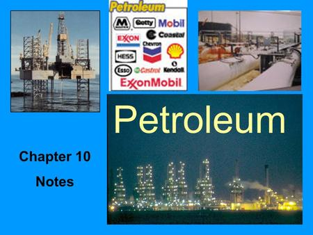 Petroleum Chapter 10 Notes. Petroleum Fossil fuel –Formed hundreds of millions of years ago from dead plants & animals which were subjected to great heat.
