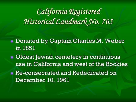 California Registered Historical Landmark No. 765 Donated by Captain Charles M. Weber in 1851 Donated by Captain Charles M. Weber in 1851 Oldest Jewish.