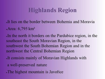 Highlands Region ● It lies on the border between Bohemia and Moravia ● Area: 6,795 km² ● In the north it borders on the Pardubice region, in the southeast.
