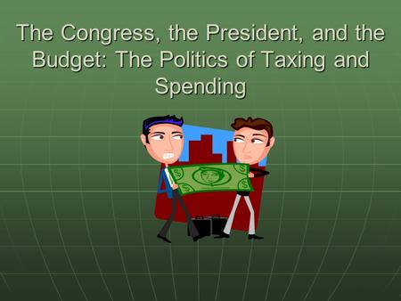 The Congress, the President, and the Budget: The Politics of Taxing and Spending.