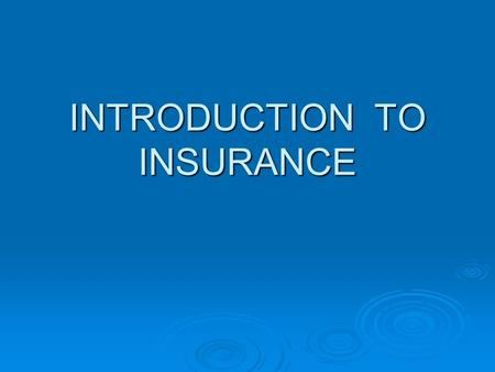 INTRODUCTION TO INSURANCE. MEANING OF INSURANCE  Insurance is a contract of indemnity under which insurance company or insurer agrees to pay a certain.