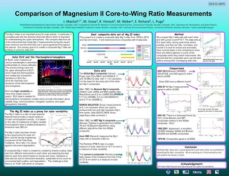 Comparison of Magnesium II Core-to-Wing Ratio Measurements J. Machol 1,2*, M. Snow 3, R. Viereck 4, M. Weber 5, E. Richard 3, L. Puga 4 1 NOAA/National.