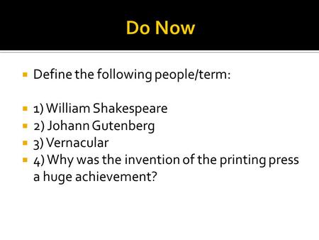  Define the following people/term:  1) William Shakespeare  2) Johann Gutenberg  3) Vernacular  4) Why was the invention of the printing press a.