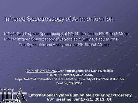 1 Infrared Spectroscopy of Ammonium Ion MG03: Sub-Doppler Spectroscopy of ND 3 H + Ions in the NH Stretch Mode MG04: Infrared Spectroscopy of Jet-cooled.