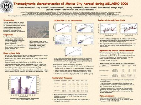 Thermodynamic characterization of Mexico City Aerosol during MILAGRO 2006 Christos Fountoukis 1, Amy Sullivan 2,7, Rodney Weber 2, Timothy VanReken 3,8,