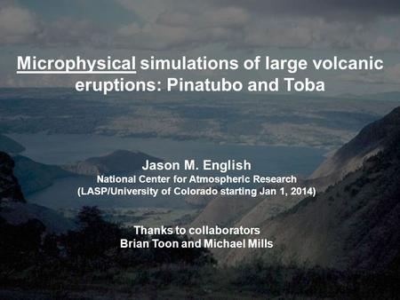Microphysical simulations of large volcanic eruptions: Pinatubo and Toba Jason M. English National Center for Atmospheric Research (LASP/University of.