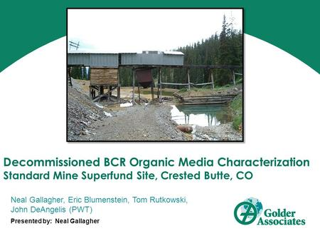 Decommissioned BCR Organic Media Characterization Standard Mine Superfund Site, Crested Butte, CO Neal Gallagher, Eric Blumenstein, Tom Rutkowski, John.