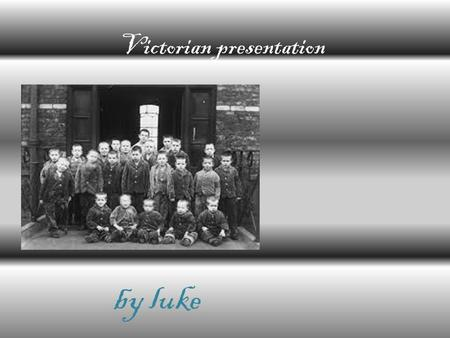 Victorian presentation by luke Victoria didn't go to school. She was taught at home. As well as learning languages, Victoria studied history, geography,