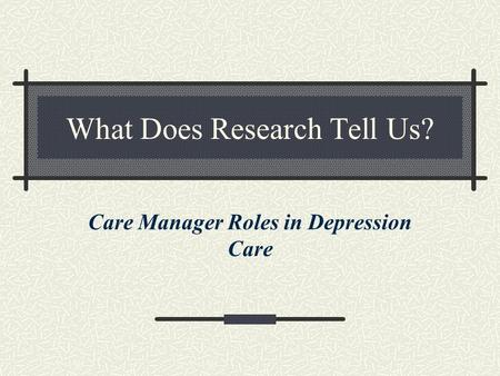 What Does Research Tell Us? Care Manager Roles in Depression Care.